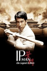 Nonton Film The Legend Is Born: Ip Man (Yip Man chin chyun) (2010) Ganool Lk21 Indoxx1 Subtitle Indonesia Streaming Download