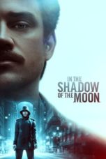 Nonton Film In the Shadow of the Moon (2019) Ganool Lk21 Indoxx1 Subtitle Indonesia Streaming Download